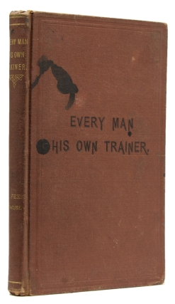 Every Man His Own Trainer, or How To Develop, Condition and Train a Trotter or Pacer; Beginning...