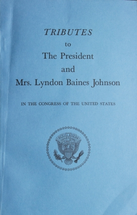 Tributes to the President and Mrs Lyndon Baines Johnson in the Congress of the United States. Lyndon Baines Johnson.