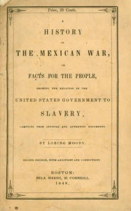 A History of the Mexican War, or Facts for People, showing the Relation of the United States to...