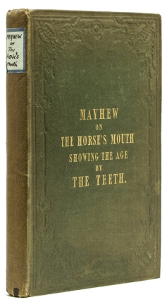 The Horse's Mouth, showing the age by the teeth. Containing a full description of the periods...