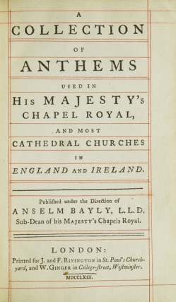 A Collection of Anthems Used in His Majesty's Chapel Royal, and Most Cathedral Churches in England and Ireland