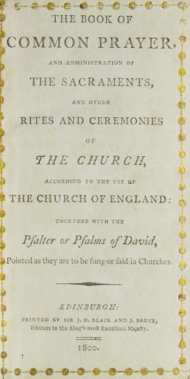 The Book of Common Prayer, and Administration of the Sacraments, and other Rites and Ceremonies of the Church, according to the Use of the Church of England: together with the Psalter or Psalms of David