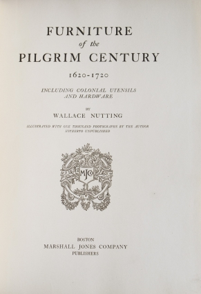 Furniture of the Pilgrim Century (of American Origin) 1620-1720, Including Colonial Utensils and Hardware