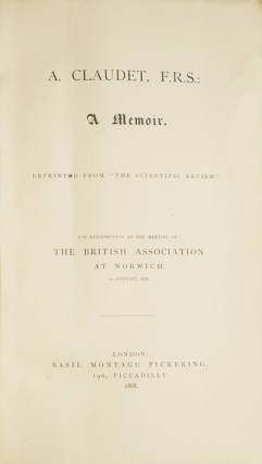 A. Claudet, F.R.S. A Memoir ... For Distribution at the Meeting of the British Association at Norwich 19 August 1868