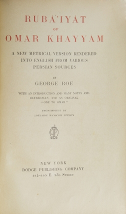 """Rubáiyát of Omar Khayyam. A New Metrical Version rendered into English from various Persian Sources by George Roe. With an Introduction and Many Notes and references, and an Original """"Ode to Omar"""""""