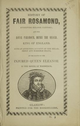 History of Fair Rosamond, otherwise Eleanor Clifford; and her Royal Paramour, Henry the Seond,...