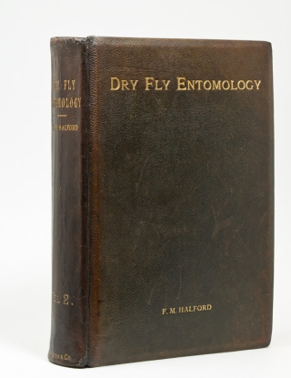 Dry Fly Entomology: a brief description of leading types of natural insects … with the 100 best patterns of floating flies and the various methods of dressing them