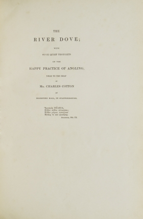 The River Dove; With Some Quiet Thoughts on the Happy Practice of Angling, near to the Seat of Mr. Charles Cotton at Beresford Hall, in Staffordshire