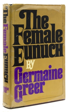 The Female Eunuch. Germaine Greer
