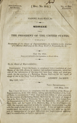 Marine Rail-way, &c. Message from the President of the United States in reply to a Resolution of the House of Representatives, in relation to the erection of a Marine Rail-way at the Navy Yard at Pensacola, &c, &c. May 13, 1830. Read, and referred to the Committee on Naval Affairs