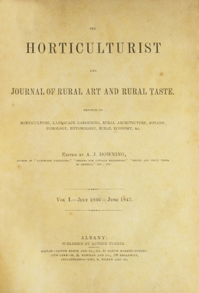 The Horticulurist and Journal of Rural Art and Rural Taste. Devoted to Horticulture, Landscape Gardening, Rural Architecture, Botany, Pomology, Entomology, Rural Economy, &c. Volumes I & II. [Spine title:] Downing's Horticulture