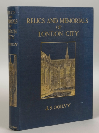 Relics & Memorials of London City. James S. Ogilvy.