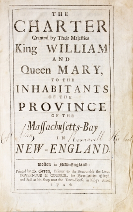 The Charter Granted by Their Majesties King William and Queen Mary, to the Inhabitants of the Province of the Massachusetts-Bay in New-England [and] Acts and laws of His Majesty's Province of the Massachusetts-Bay in New-England. Massachusetts Colony.