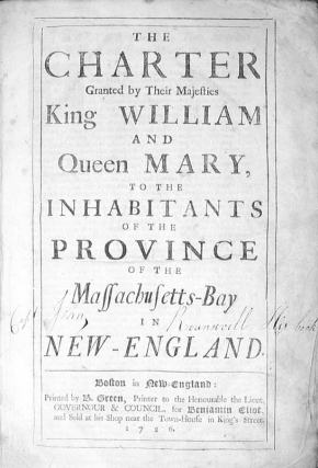 The Charter Granted by Their Majesties King William and Queen Mary, to the Inhabitants of the Province of the Massachusetts-Bay in New-England [and] Acts and laws of His Majesty's Province of the Massachusetts-Bay in New-England