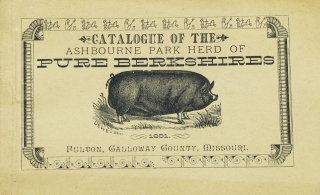 Catalogue of the Ashbourne Park Herd of Pure Berkshires, Fulton, Galloway County Missouri. PIGS.