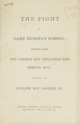 The Fight at Dame Europa's School: shewing how the German Boy Thrashed the French Boy; and how...
