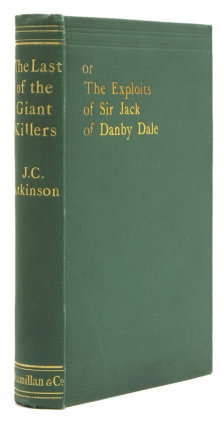 The Last of the Giant Killers or the Exploits of Sir Jack of Danby Dale. Rev. J. C. Atkinson