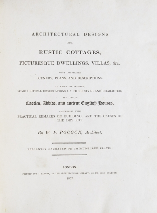 Architectural Designs for Rustic Cottages, Picturesque Dwellings, Villas, etc.; with Appropriate Scenery, Plans and Descriptions. To which are Prefixed, Some Critical Observations on their Style and Character; and also of Castles, Abbies, and Ancient English Houses, Concluding with Practical Remarks on Building, and the Causes of Dry Rot