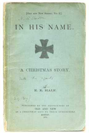In His Name. A Christmas Story. [Old and New Series; No.2]. E. E. Hale