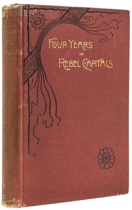 Four Years in Rebel Capitals: An Inside View of Life in the Southern Confederacy, From Birth to...