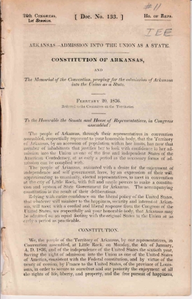 Arkansas-Admission into the Union as a State. Constitution of Arkansas and The Convention praying for admission of Arkansas into the Union as a State. Feb. 20, 1836 [drop title]. Arkansas.
