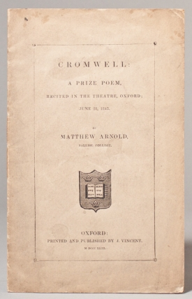 Cromwell: a prize poem, recited in the theatre, Oxford; June 28, 1843. Matthew Arnold.