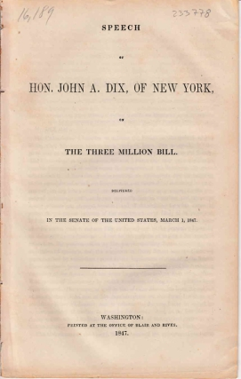 Speech of Hon. John A. Dix, of New York, on the Three Million Bill. : Delivered in the Senate of the United States, March 1, 1847. John Dix.