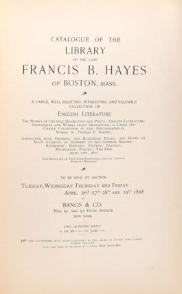 Catalogue of the library of the late Francis B. Hayes of Boston, Mass. A Large , Well-selected, Interesting and Valuable Collection of English Literature ... to be sold ay Auction Tuesday, Wednesday, Thursday and Friday April 26-29, 1898. [Prefatory Note by Ernest Dressel North.] ... Section VI, Americana