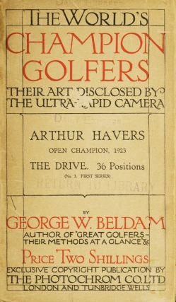 Cover title:] The World's Champion Golfers: Their Art Disclosed by the Ultra-Rapid Camera. Arthur...