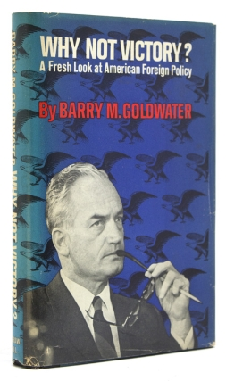 Why Not Victory? A Fresh Look at American Foreign Policy. Barry Goldwater.
