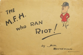 The M.F.H. Who Ran Riot. H. M. Bateman