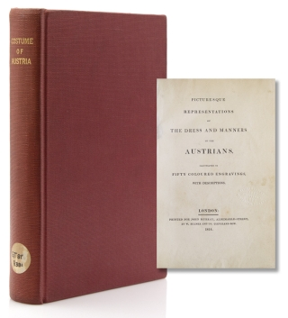 Picturesque Representations of the Dress and Manners of the Austrians. Illustrated in 50 Coloured...