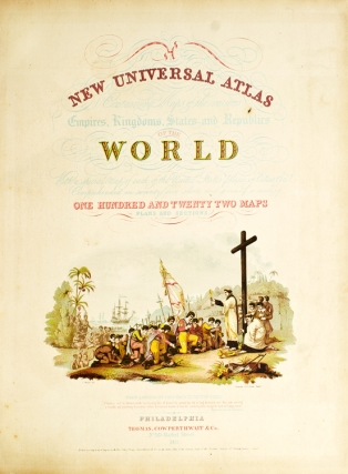 A New Universal Atlas Containing Maps of the Various Empires, Kingdoms, States and Republics of the World. With a Special Map of Each of the United States, Plans of Cities, &c. S. Augustus Mitchell.