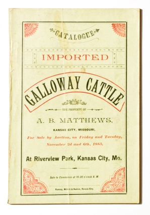 Catalogue of Imported Galloway Cattle, Registered in the Galloway Herd Book, the property of A.B. Mathews of Kansas City, MO., for sale by Auction on Friday, November 2d, 1883. Cattle Trade.