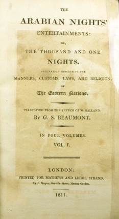 The Arabian Nights Entertainment: or, The Thousand and One Nights. Accurately describing the Manners, Customs, Laws, and Religion, of the Eastern Nations, Translated from the French of M. Galland, By G.S. Beaumont