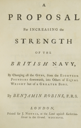A Proposal for increasing the strength of the British Navy, by changing all the guns, from the eighteen pounders downwards, into others of equal weight but of a Greater Bore