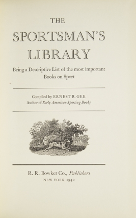 The Sportsman's Library, Being a Descriptive List of the most important Books on Sport