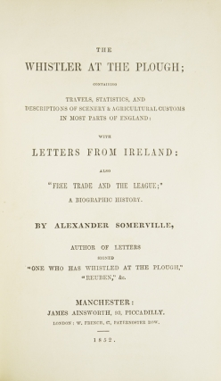 "The Whistler at the Plough; containing travels, statistics, and descriptions of scenery & agricultural customs in most parts of England: with letters from Ireland: also, ""Free Trade and the League""; a biographical history"