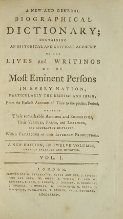 A New and General Biographical Dictionary; containing an historical and critical account of the lives and writings of the most eminent persons in every nation; particularly the British and Irish; from the earliest accounts of time to the present period. wherein their remarkable actions and Suffering ..