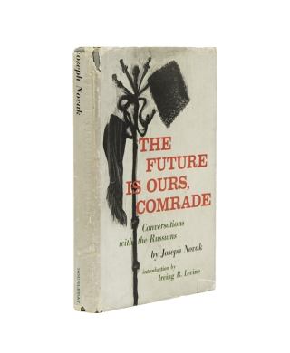 The Future is Ours, Comrade: Conversations with the Russians. Introduction by Irving R. Levine. Joseph Novak, pseud. Jerzy KOSINSKI.