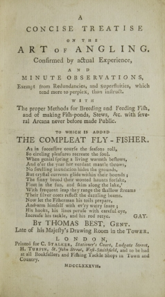A Concise Treatise on the Art of Angling. Confirmed by actual Experience, and Minute Observations ... To Which is Added The Compleat Fly-Fisher, etc