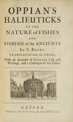 Oppian's Halieuticks of the Nature of Fishes and Fishing of the Ancients In V Books. Translated from the Greek, With an Account of Oppian's Life and Writings, and a Catalogue of his Fishes