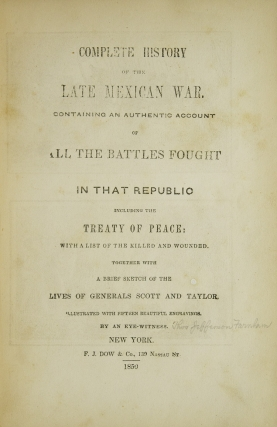 Complete History of the late Mexican War. Containing an Authentic Account of All the Battles Fought in that Republic ... By an Eyewitness (possibly Thomas Jefferson Farnham)