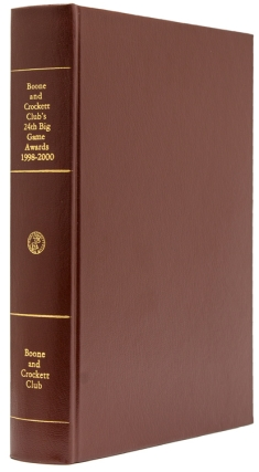 Boone and Crockett Club's 24th Big Game Awards 1998-2000. A Book of the Boone and Crockett Club, Containing Tabulations of Outstanding North American Big Game Trophies Accepted During the 24th Awards Entry. George A. Bettas, C., ers, Jack Reneau.
