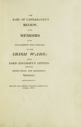 The Earl of Castlehaven's Review; Or, His Memoirs of His Engagement and Carriage in the Irish Wars. with Lord Anglesey's Letter Containing Observations and Reflexions Thereon Or His Memoirs of His Engagement and Carriage in the Irish Wars : with Lord Anglesey's Letter, Containing Observations