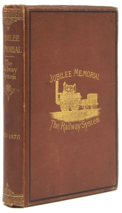 Jubilee Memorial of the Railway System. A History of the Stockton and Darlington Railway and a...