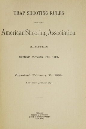 Trap Shooting Rules of the American Shooting Association (Limited). Revised January 7th, 1890. Organized Feb. 11, 1889. New York, January 1890