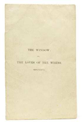 The Window; or, the Loves of the Wrens MDCCCLXVI [drop title]