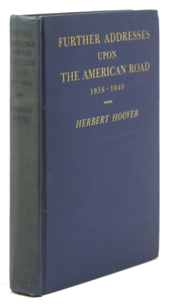 Further Addresses upon the American Road 1938-1940. Herbert Hoover