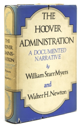 The Hoover Administration. A Documented Narrative. Herbert Hoover, William Starr Myers, Walter H. Newton.